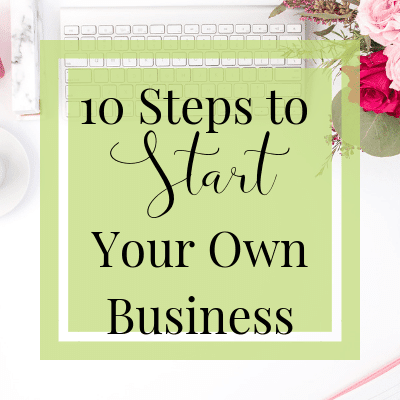 10 Steps to Start Your Own Business | One Step Woman